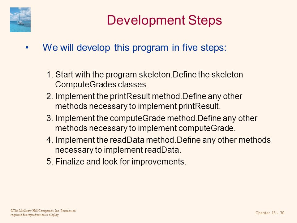 ©The McGraw-Hill Companies, Inc. Permission required for reproduction or display. Chapter 13 - 30 Development Steps We will develop this program in fi