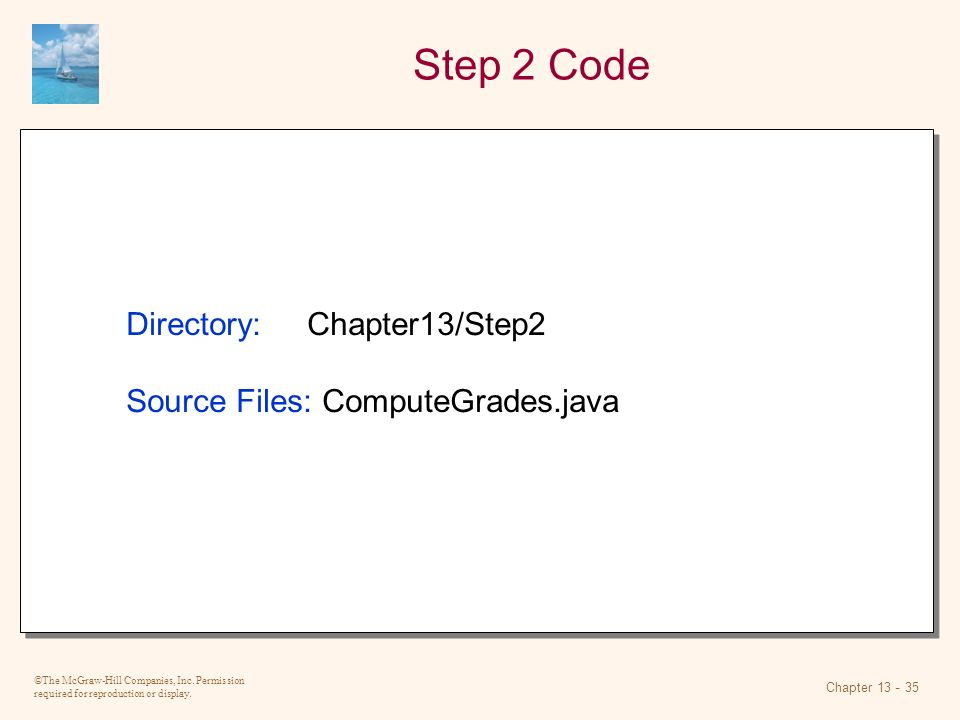 ©The McGraw-Hill Companies, Inc. Permission required for reproduction or display. Chapter 13 - 35 Step 2 Code Directory: Chapter13/Step2 Source Files: