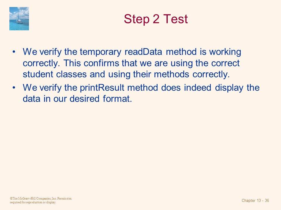©The McGraw-Hill Companies, Inc. Permission required for reproduction or display. Chapter 13 - 36 Step 2 Test We verify the temporary readData method