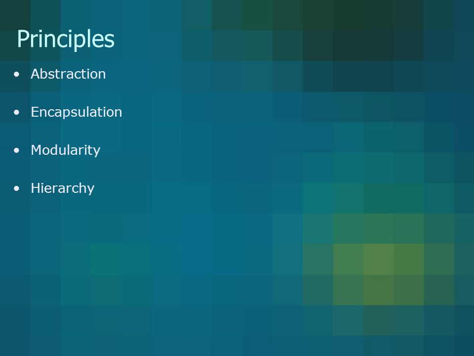 Principles Abstraction Encapsulation Modularity Hierarchy