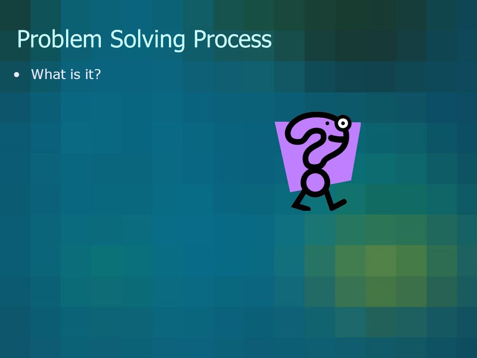 Problem Solving Process What is it