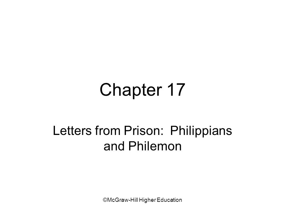 ©McGraw-Hill Higher Education Chapter 17 Letters from Prison: Philippians and Philemon