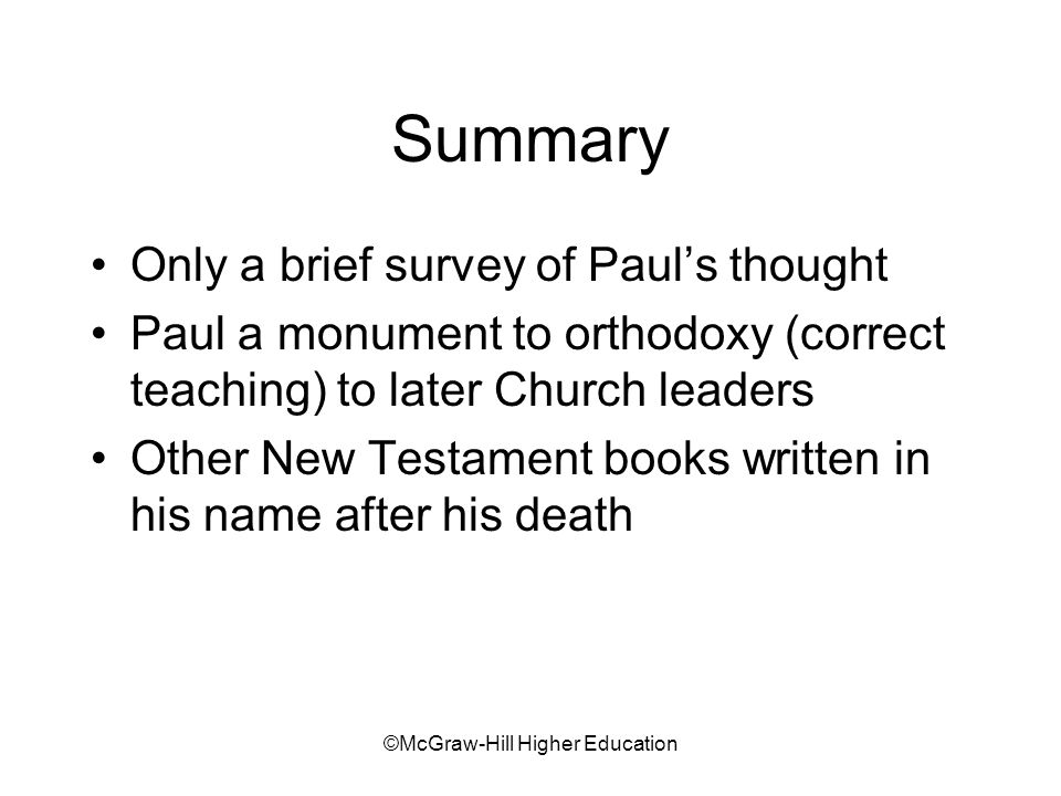 ©McGraw-Hill Higher Education Summary Only a brief survey of Pauls thought Paul a monument to orthodoxy (correct teaching) to later Church leaders Other New Testament books written in his name after his death