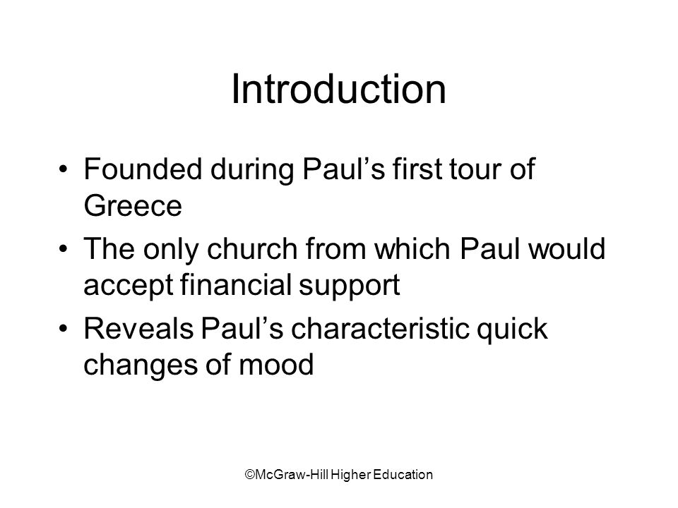 ©McGraw-Hill Higher Education Introduction Founded during Pauls first tour of Greece The only church from which Paul would accept financial support Reveals Pauls characteristic quick changes of mood