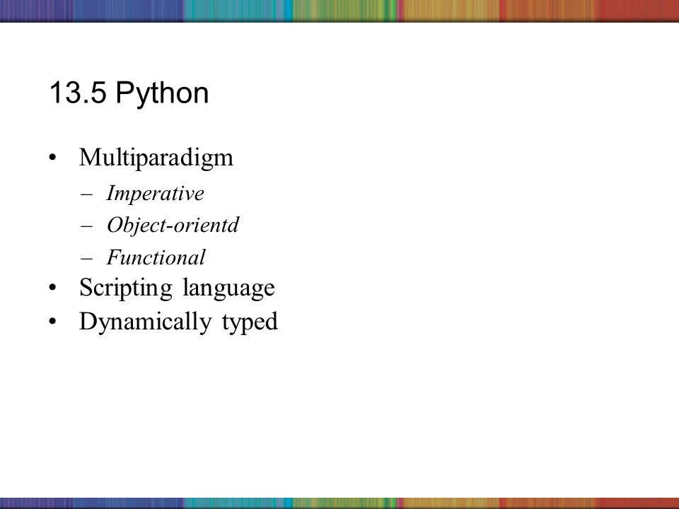 Copyright © 2006 The McGraw-Hill Companies, Inc. 13.5 Python Multiparadigm –Imperative –Object-orientd –Functional Scripting language Dynamically type