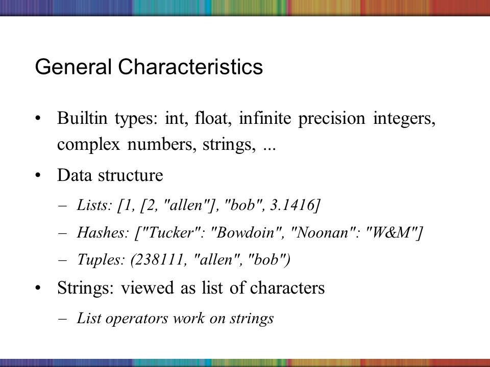 Copyright © 2006 The McGraw-Hill Companies, Inc. General Characteristics Builtin types: int, float, infinite precision integers, complex numbers, stri