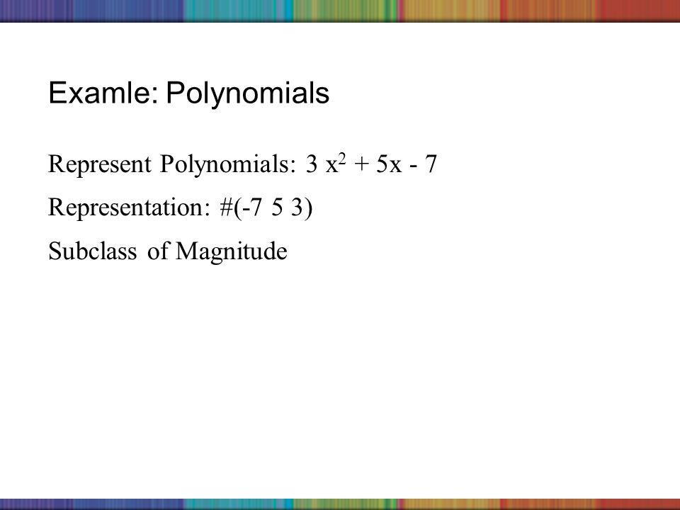 Copyright © 2006 The McGraw-Hill Companies, Inc. Examle: Polynomials Represent Polynomials: 3 x 2 + 5x - 7 Representation: #(-7 5 3) Subclass of Magni