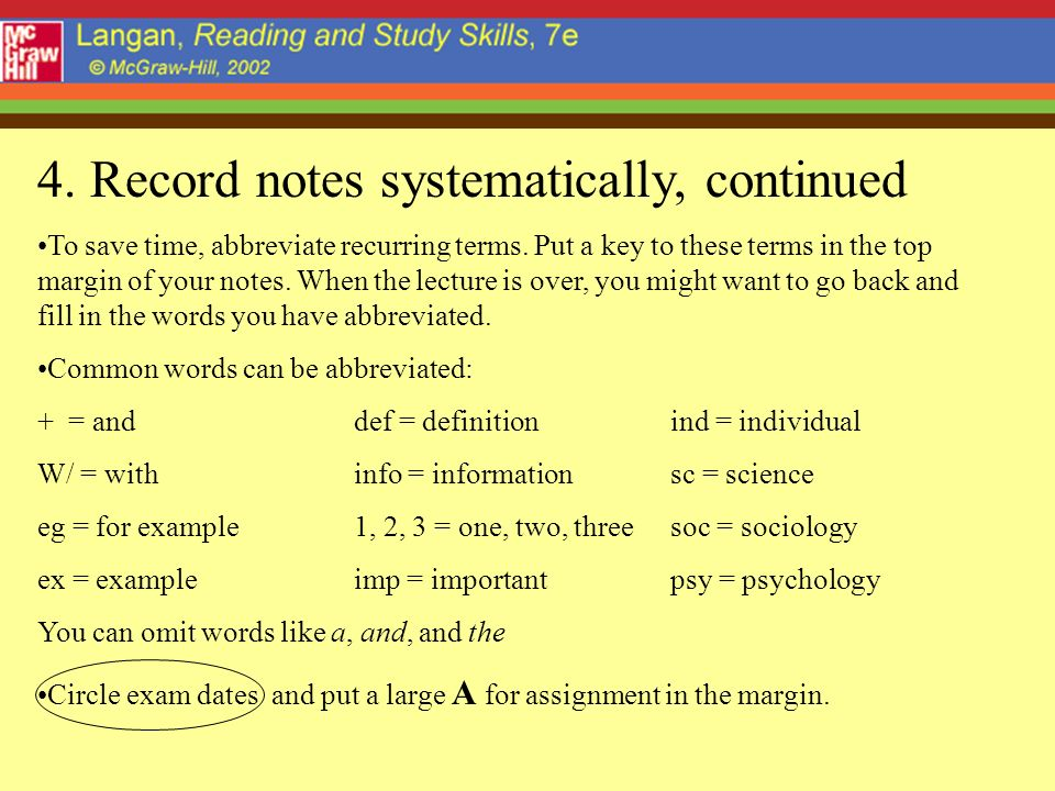 4.Record notes systematically, continued To save time, abbreviate recurring terms.