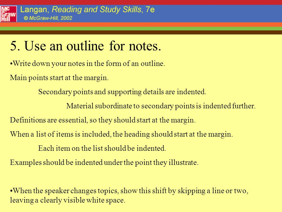 5.Use an outline for notes. Write down your notes in the form of an outline.