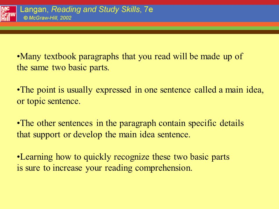 Many textbook paragraphs that you read will be made up of the same two basic parts. The point is usually expressed in one sentence called a main idea,