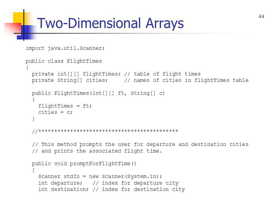 Two-Dimensional Arrays import java.util.Scanner; public class FlightTimes { private int[][] flightTimes; // table of flight times private String[] cit