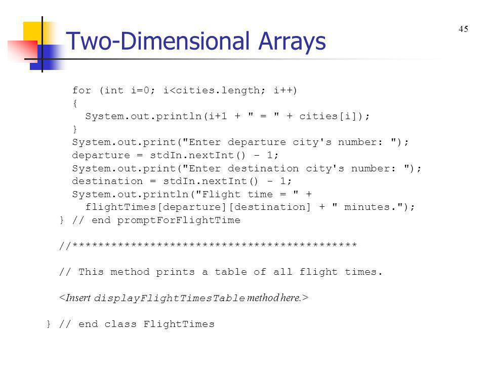 Two-Dimensional Arrays for (int i=0; i<cities.length; i++) { System.out.println(i+1 +