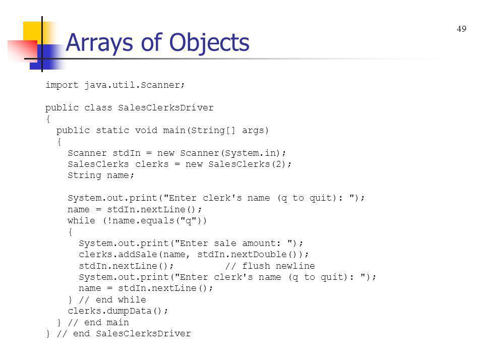 Arrays of Objects import java.util.Scanner; public class SalesClerksDriver { public static void main(String[] args) { Scanner stdIn = new Scanner(Syst