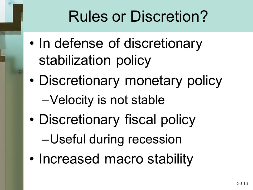 Rules or Discretion? In defense of discretionary stabilization policy Discretionary monetary policy –Velocity is not stable Discretionary fiscal polic