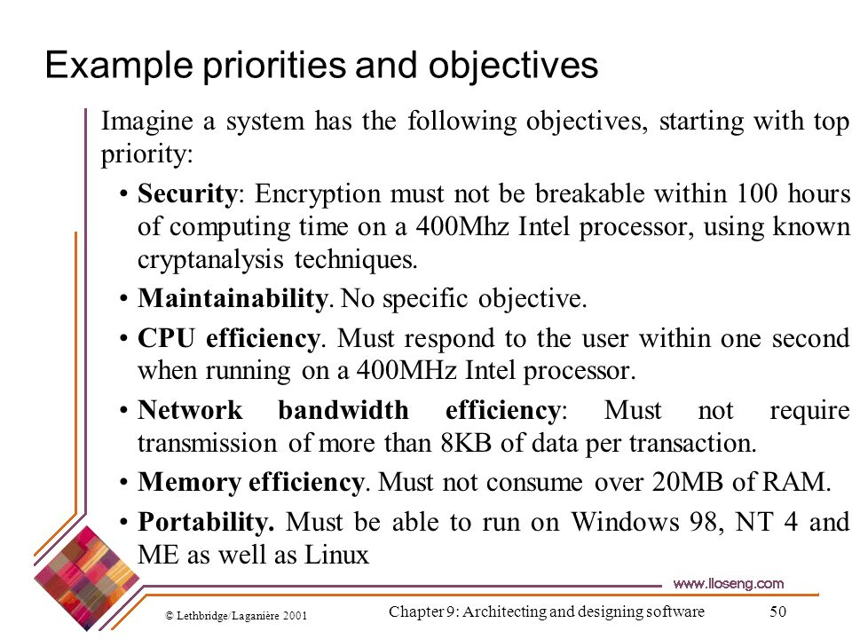 © Lethbridge/Laganière 2001 Chapter 9: Architecting and designing software50 Example priorities and objectives Imagine a system has the following obje