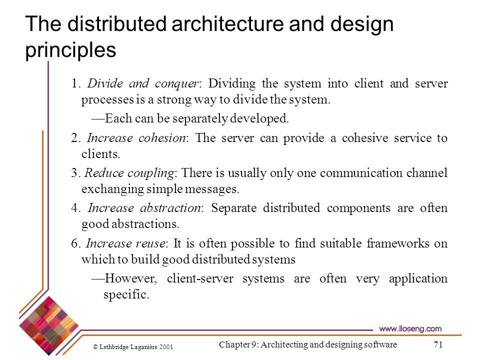 © Lethbridge/Laganière 2001 Chapter 9: Architecting and designing software71 The distributed architecture and design principles 1. Divide and conquer: