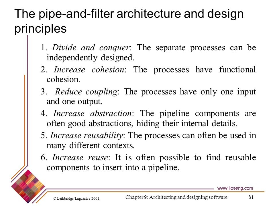 © Lethbridge/Laganière 2001 Chapter 9: Architecting and designing software81 The pipe-and-filter architecture and design principles 1. Divide and conq