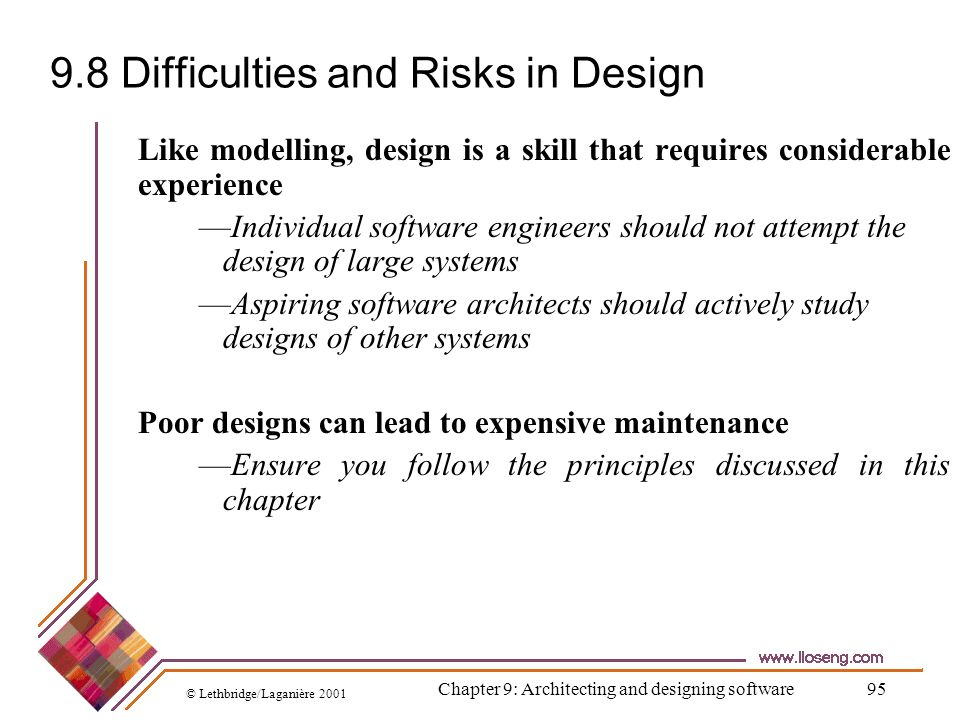 © Lethbridge/Laganière 2001 Chapter 9: Architecting and designing software95 9.8 Difficulties and Risks in Design Like modelling, design is a skill th
