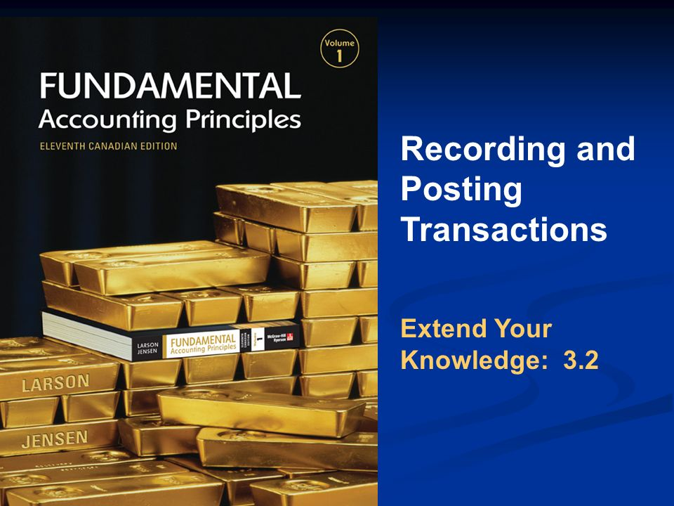 Recording and Posting Transactions Extend Your Knowledge: 3.2