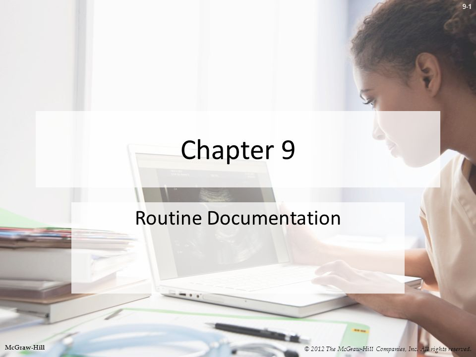 9-1 Chapter 9 Routine Documentation © 2012 The McGraw-Hill Companies, Inc. All rights reserved. McGraw-Hill