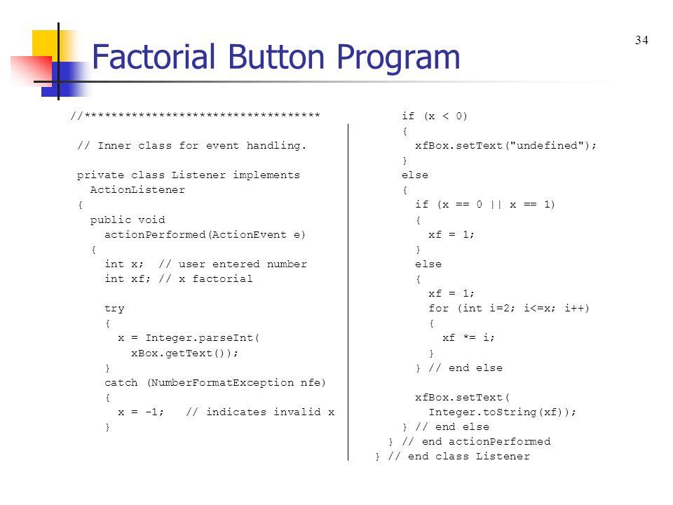 Factorial Button Program //*********************************** // Inner class for event handling.