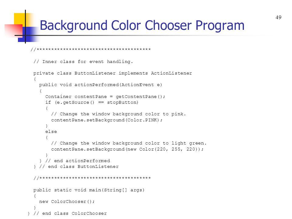 Background Color Chooser Program //*************************************** // Inner class for event handling.