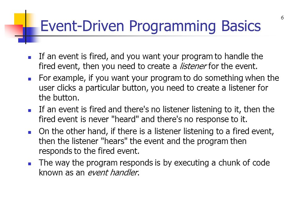 Event-Driven Programming Basics What happens when a button is pressed: 7