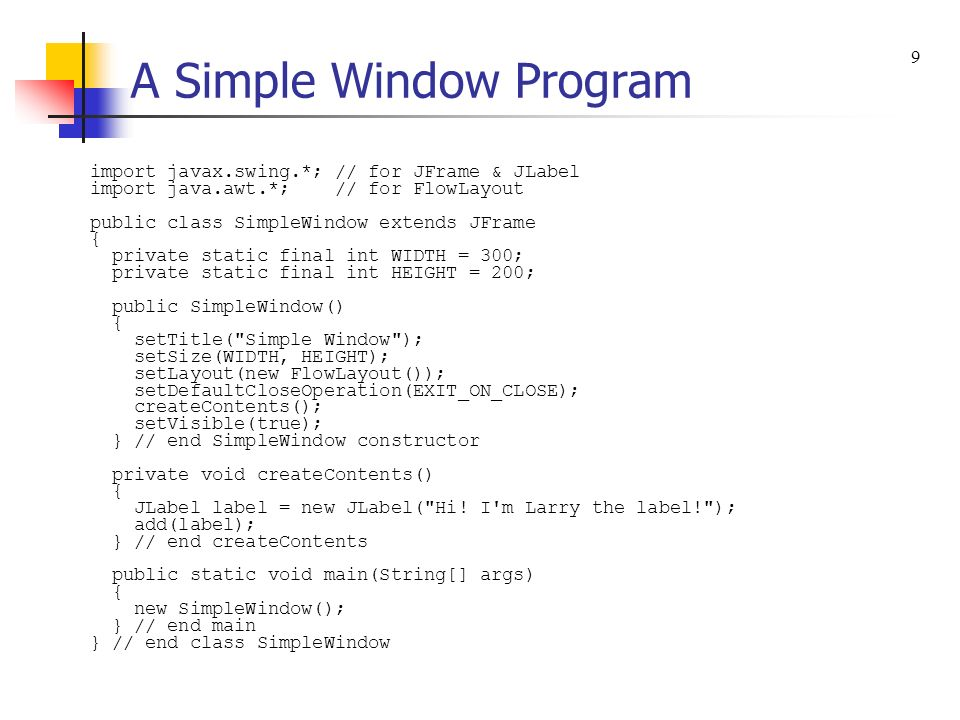 JFrame Class The JFrame class: Should be used as the superclass for most of your GUI application windows, so programmer-defined windows should extend the JFrame class.
