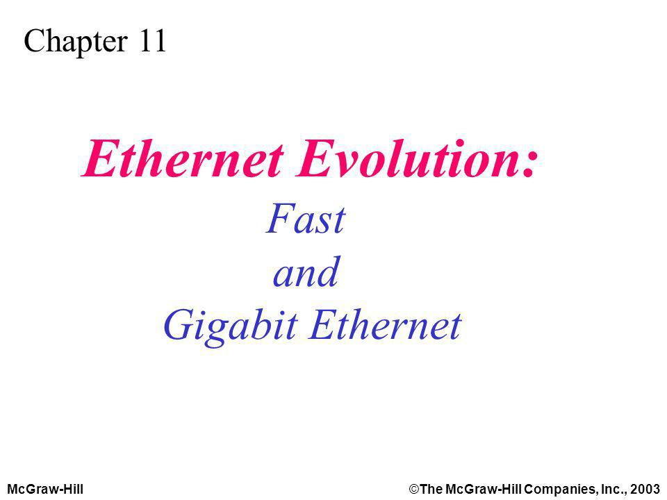 McGraw-Hill©The McGraw-Hill Companies, Inc., 2003 Chapter 11 Ethernet Evolution: Fast and Gigabit Ethernet