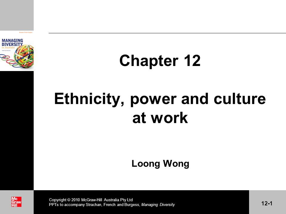 . Chapter 12 Ethnicity, power and culture at work Loong Wong Copyright 2010 McGraw-Hill Australia Pty Ltd PPTs to accompany Strachan, French and Burge