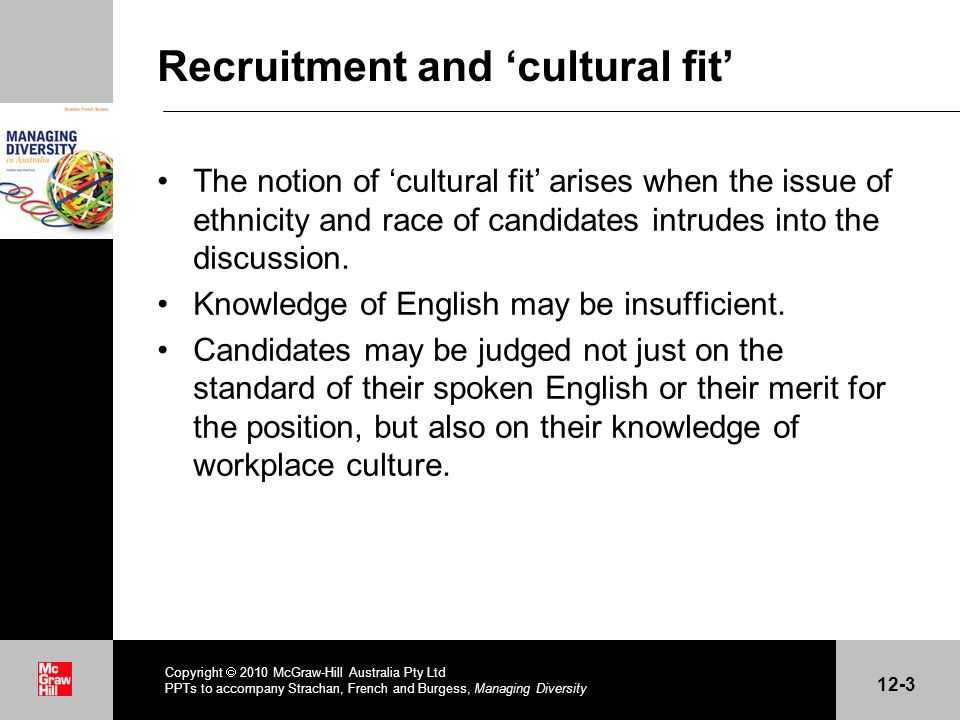 . Recruitment and cultural fit The notion of cultural fit arises when the issue of ethnicity and race of candidates intrudes into the discussion. Know