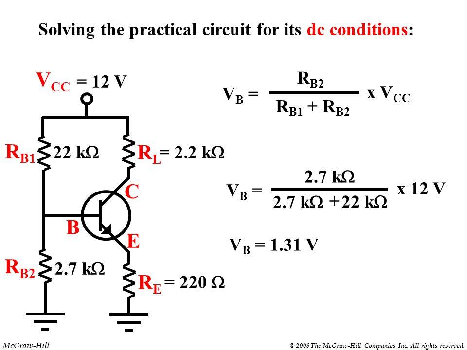 McGraw-Hill © 2008 The McGraw-Hill Companies Inc. All rights reserved. +V CC R B1 R B2 +V B Voltage divider bias analysis: V B = R B2 R B1 + R B2 V CC