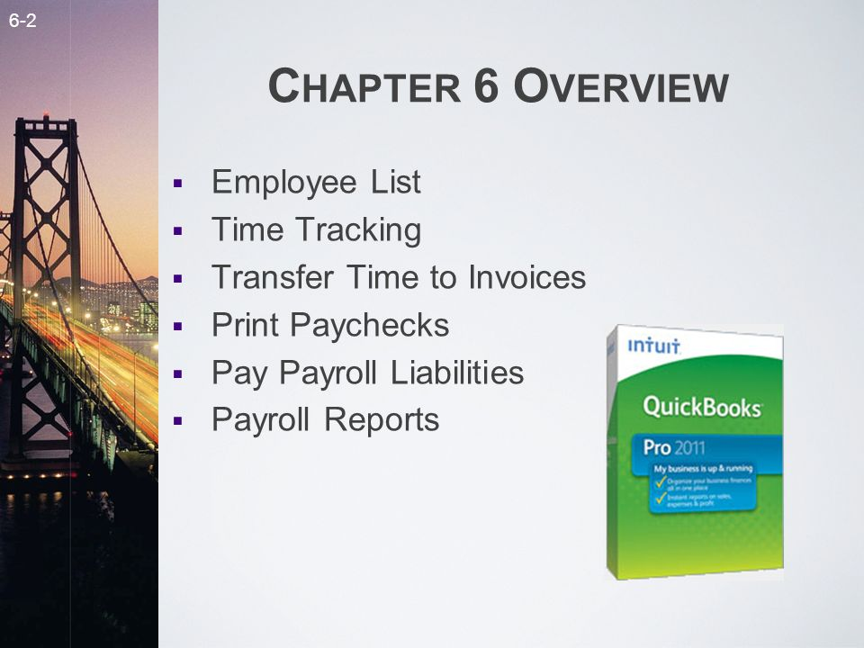 6-2 C HAPTER 6 O VERVIEW Employee List Time Tracking Transfer Time to Invoices Print Paychecks Pay Payroll Liabilities Payroll Reports