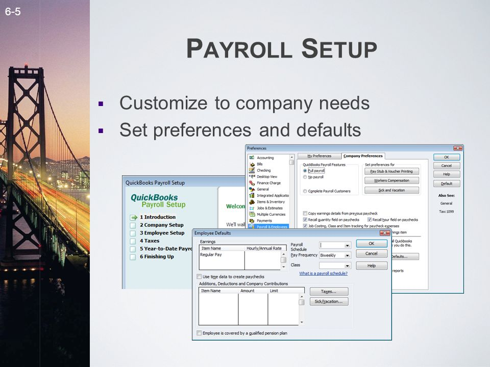 6-5 P AYROLL S ETUP Customize to company needs Set preferences and defaults