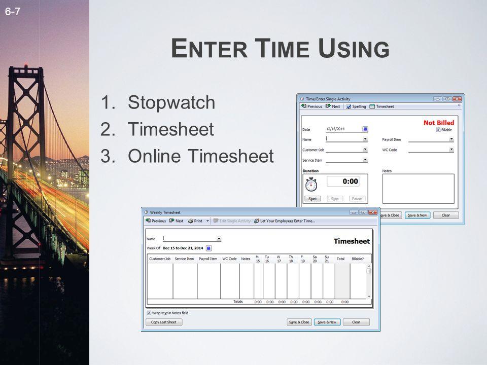 6-7 E NTER T IME U SING 1.Stopwatch 2.Timesheet 3.Online Timesheet