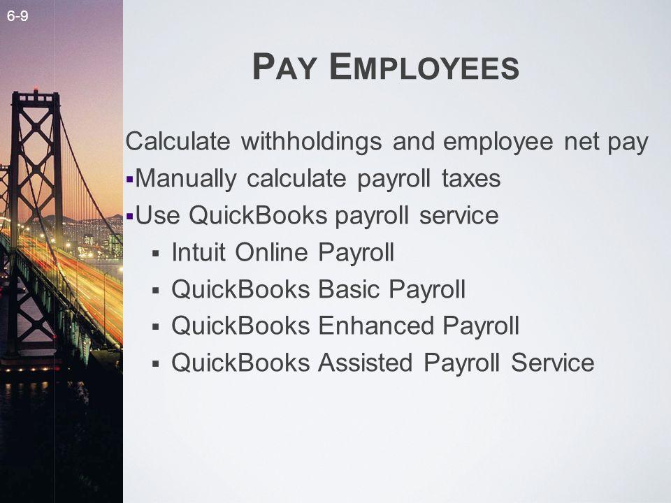 6-10 PAY EMPLOYEES Print paychecks: Voucher checks Standard checks and paystubs
