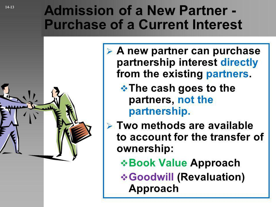 Admission of a New Partner - Purchase of a Current Interest A new partner can purchase partnership interest directly from the existing partners.