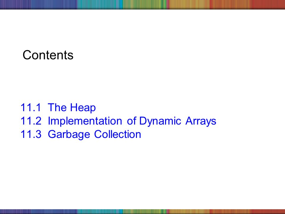 Copyright © 2006 The McGraw-Hill Companies, Inc. Contents 11.1 The Heap 11.2 Implementation of Dynamic Arrays 11.3 Garbage Collection