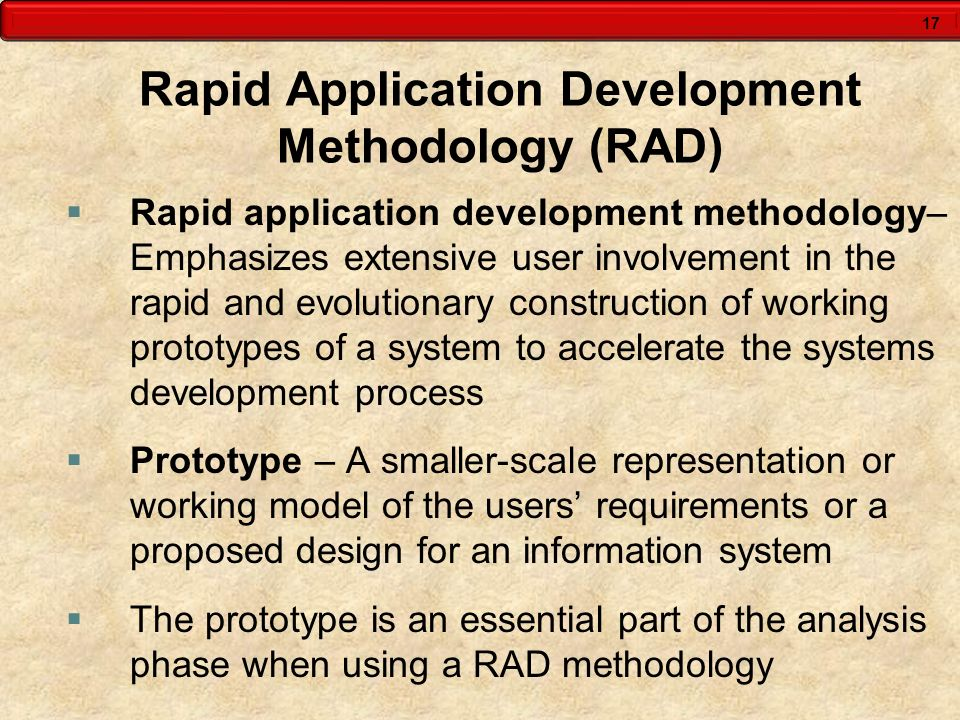 17 Rapid Application Development Methodology (RAD) Rapid application development methodology– Emphasizes extensive user involvement in the rapid and e