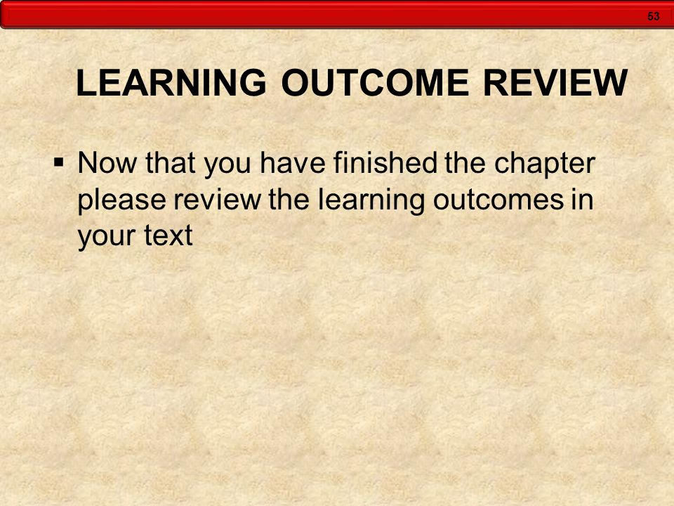 53 LEARNING OUTCOME REVIEW Now that you have finished the chapter please review the learning outcomes in your text