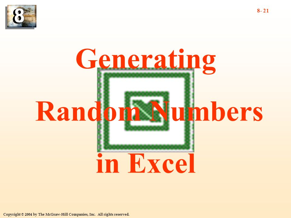 8- 21 Copyright © 2004 by The McGraw-Hill Companies, Inc. All rights reserved. 2 5 11 3 9 Generating Random Numbers in Excel