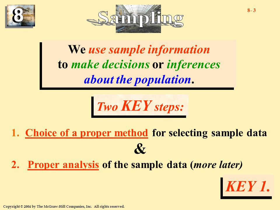 8- 3 Copyright © 2004 by The McGraw-Hill Companies, Inc. All rights reserved. We use sample information to make decisions or inferences about the popu