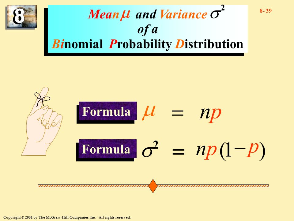 8- 39 Copyright © 2004 by The McGraw-Hill Companies, Inc. All rights reserved. npnp )1 ( p np Mean and Variance of a Binomial Probability Distribution