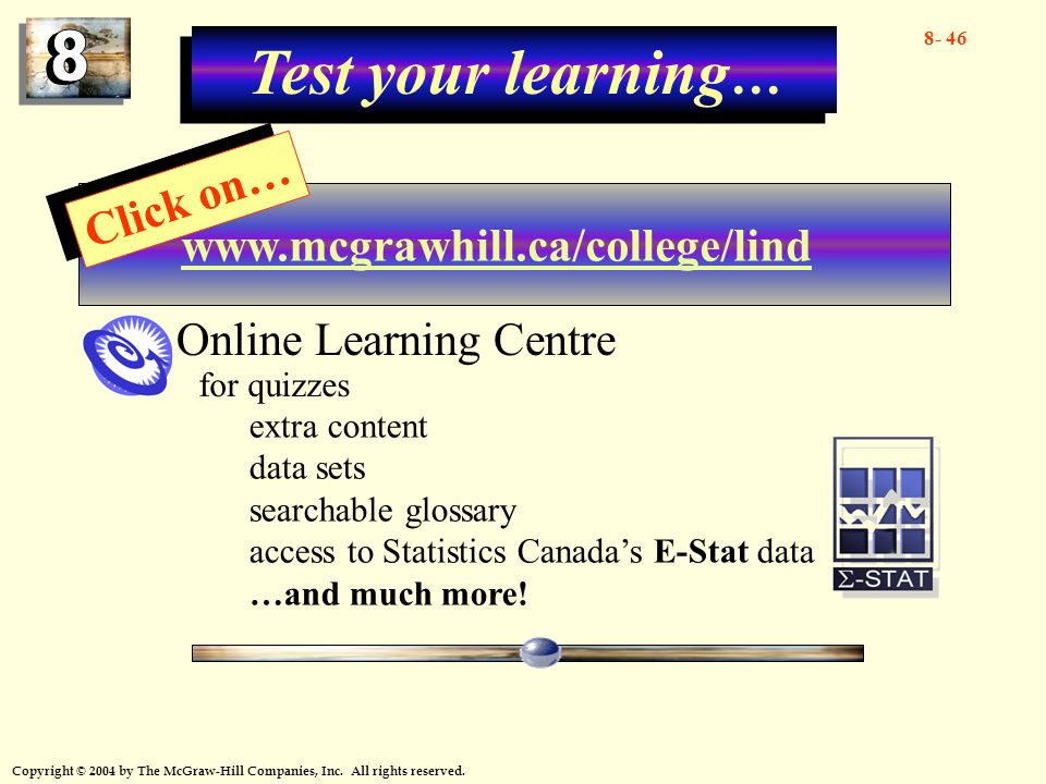 8- 46 Copyright © 2004 by The McGraw-Hill Companies, Inc. All rights reserved. Test your learning … www.mcgrawhill.ca/college/lind Click on… Online Le