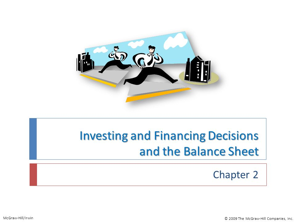 Investing and Financing Decisions and the Balance Sheet Chapter 2 McGraw-Hill/Irwin © 2009 The McGraw-Hill Companies, Inc.