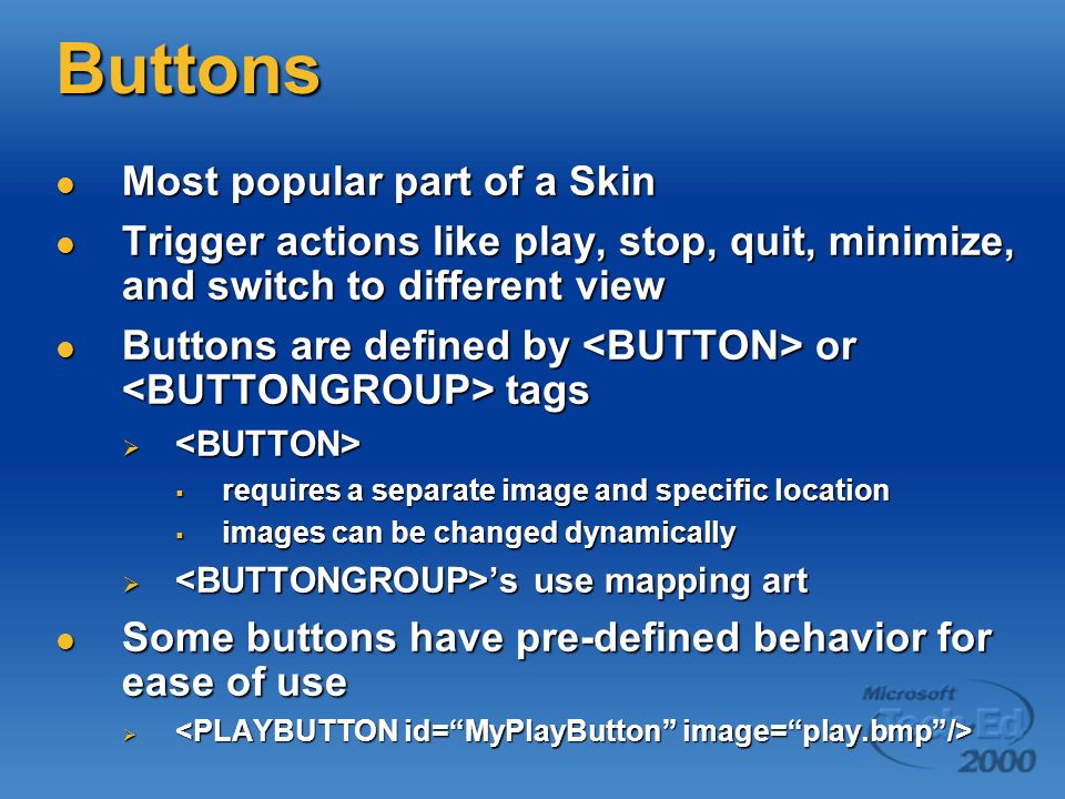 Buttons Most popular part of a Skin Most popular part of a Skin Trigger actions like play, stop, quit, minimize, and switch to different view Trigger