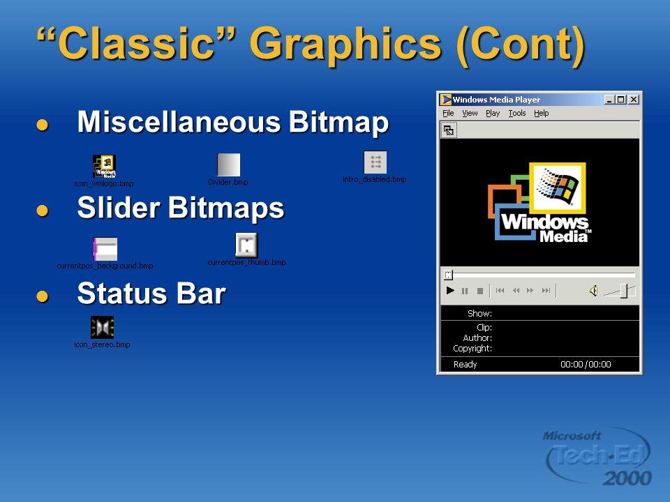 Classic Graphics (Cont) Miscellaneous Bitmap Miscellaneous Bitmap Slider Bitmaps Slider Bitmaps Status Bar Status Bar