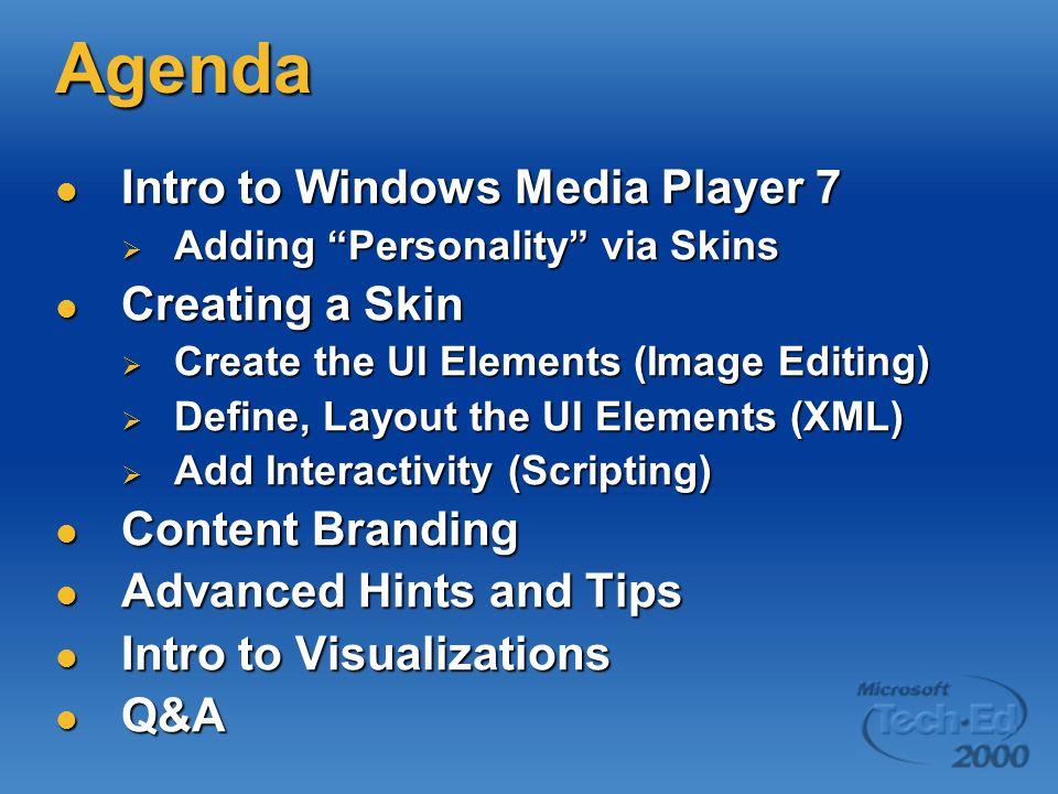 Agenda Intro to Windows Media Player 7 Intro to Windows Media Player 7 Adding Personality via Skins Adding Personality via Skins Creating a Skin Creat