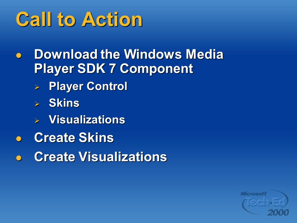 Call to Action Download the Windows Media Player SDK 7 Component Download the Windows Media Player SDK 7 Component Player Control Player Control Skins