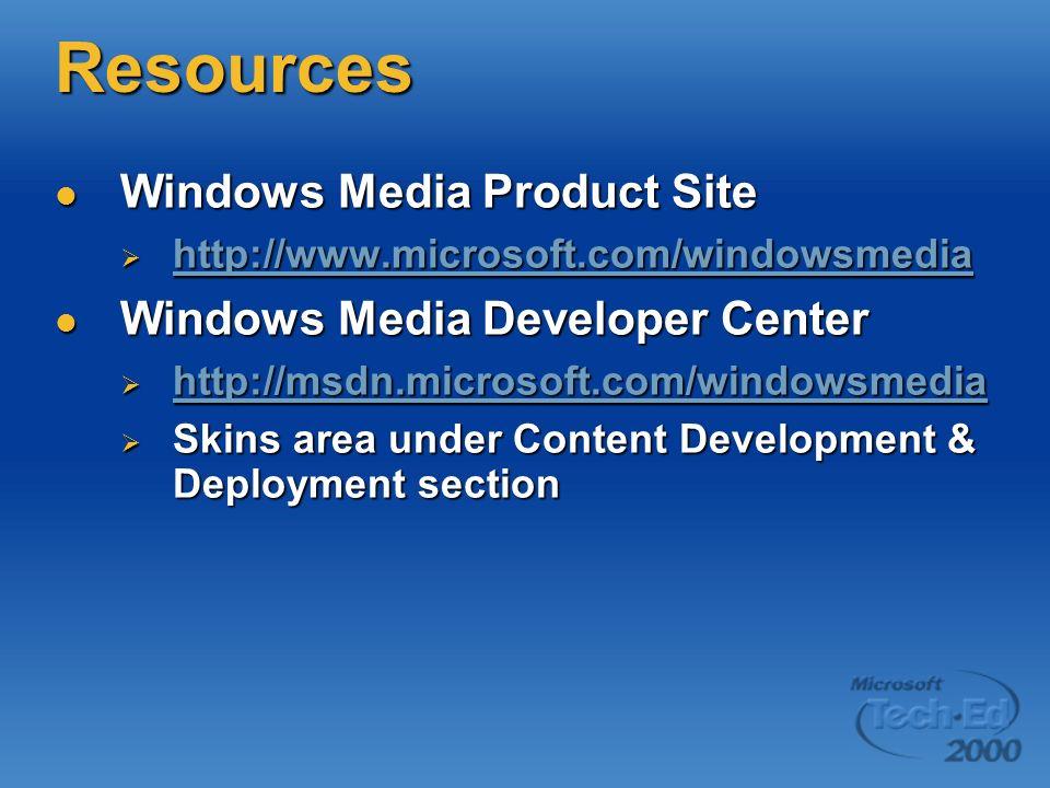 Resources Windows Media Product Site Windows Media Product Site http://www.microsoft.com/windowsmedia http://www.microsoft.com/windowsmedia http://www